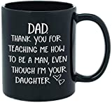 Dad Gifts From Daughter - Thank You For Teaching Me To Be A Man - Funny Novelty Coffee Mug for Dads - 11oz Black Ceramic Coffee Cup Father's Day, Birthday Gifts for Dad, or Christmas Presents for Dad