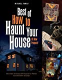 Best of How to Haunt Your House: More than 25 Scary DIY Projects for Parties and Halloween Displays