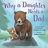 Why A Daughter Needs a Dad: Celebrate Your Father Daughter Bond with this Special Picture Book!